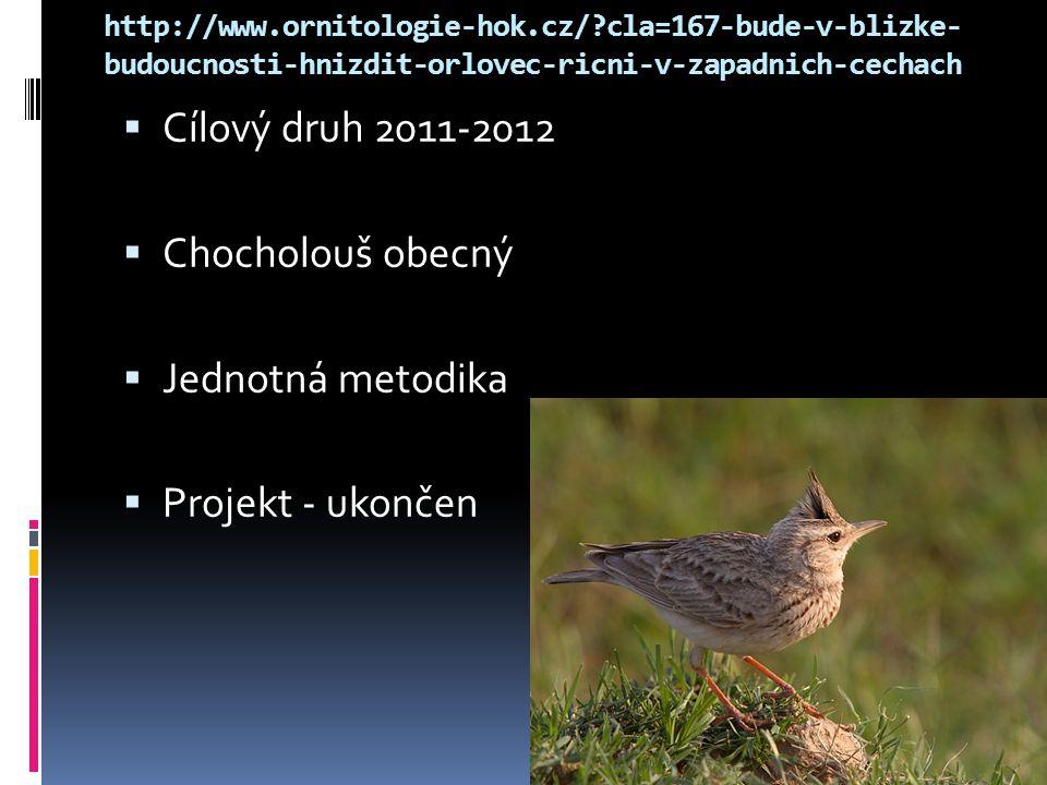 http://www.ornitologie-hok.cz/?cla=167-bude-v-blizke- budoucnosti-hnizdit-orlovec-ricni-v-zapadnich-cechach  Cílový druh 2011-2012  Chocholouš obecn