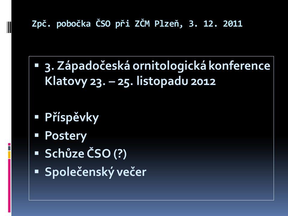 Zpč. pobočka ČSO při ZČM Plzeň, 3. 12. 2011  3. Západočeská ornitologická konference Klatovy 23. – 25. listopadu 2012  Příspěvky  Postery  Schůze