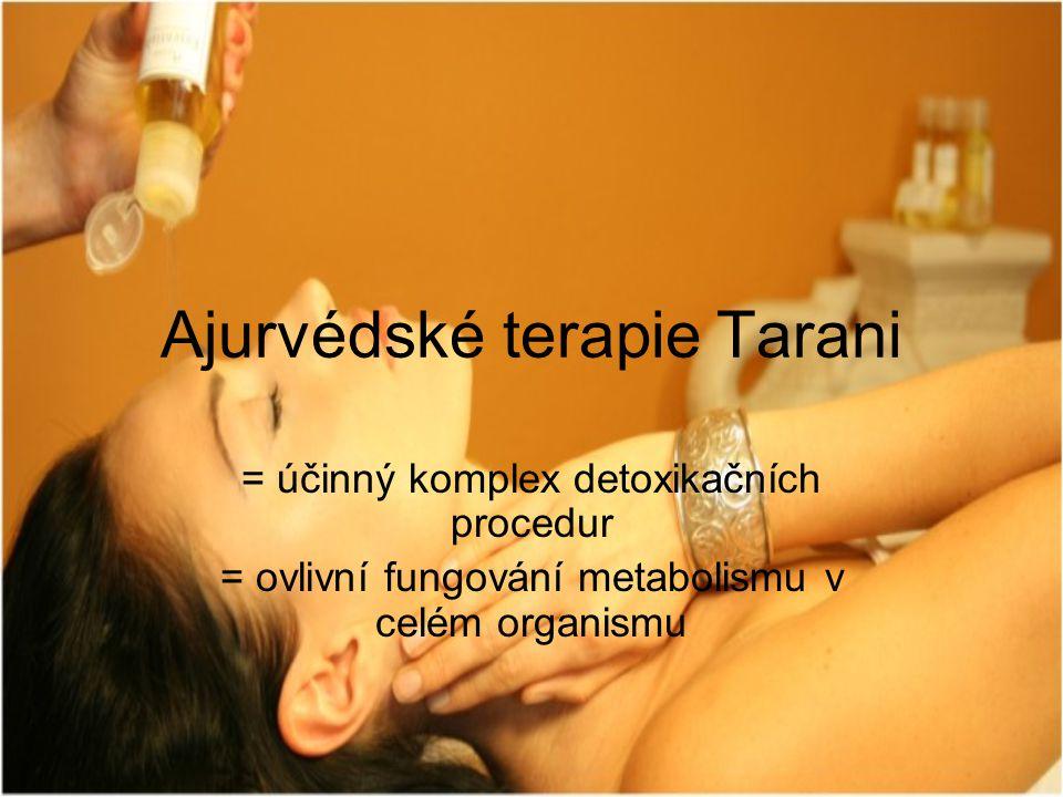 Ajurvédské terapie Tarani = účinný komplex detoxikačních procedur = ovlivní fungování metabolismu v celém organismu