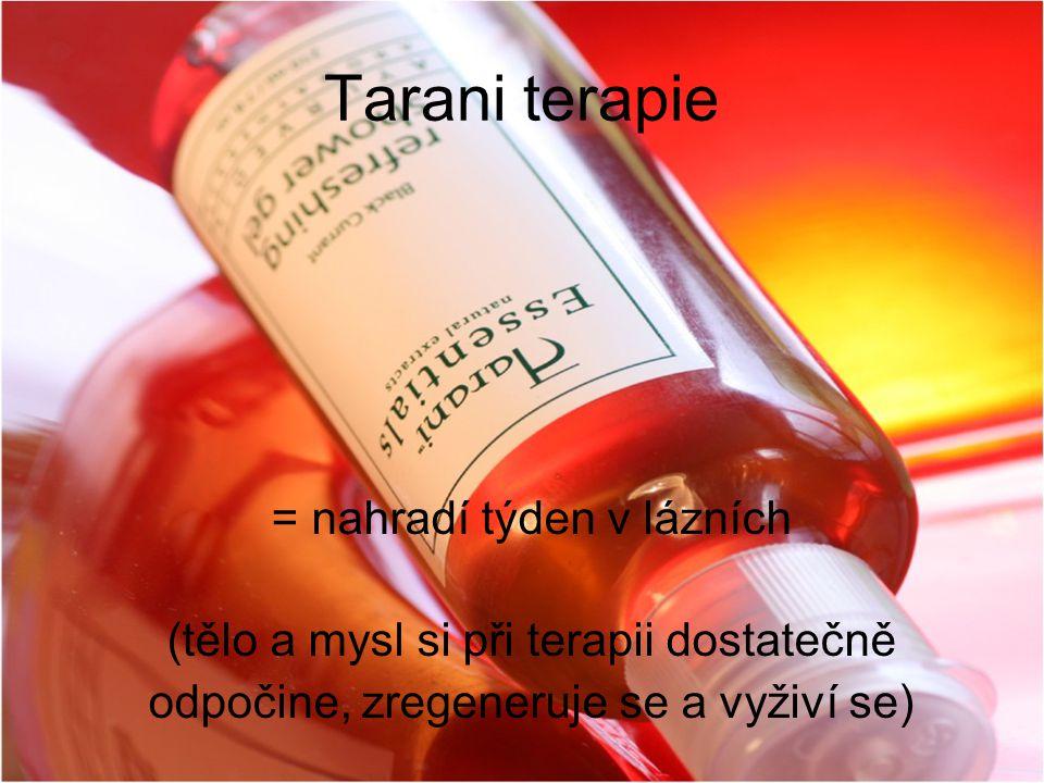 Tarani terapie = nahradí týden v lázních (tělo a mysl si při terapii dostatečně odpočine, zregeneruje se a vyživí se)