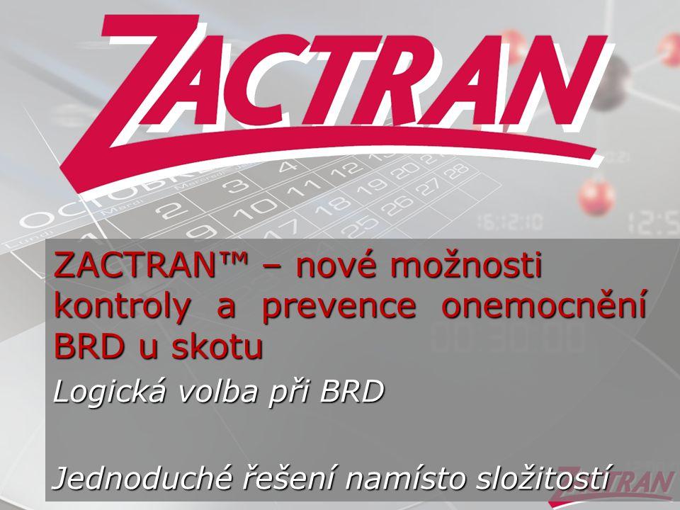 ZACTRAN™ – nové možnosti kontroly a prevence onemocnění BRD u skotu Logická volba při BRD Jednoduché řešení namísto složitostí