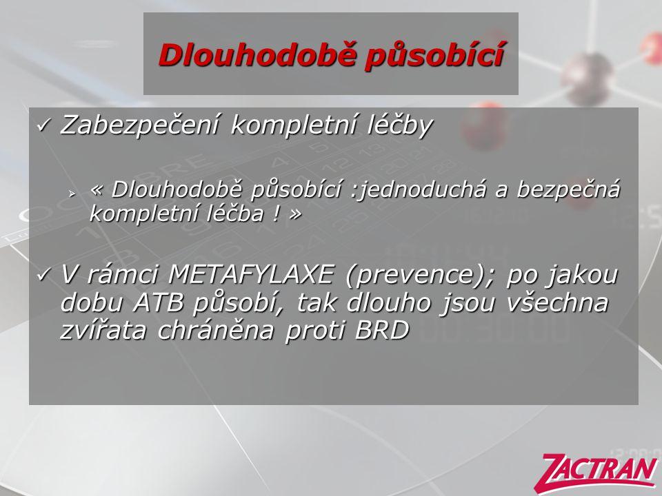 Dlouhodobě působící  Zabezpečení kompletní léčby  « Dlouhodobě působící :jednoduchá a bezpečná kompletní léčba ! »  V rámci METAFYLAXE (prevence);