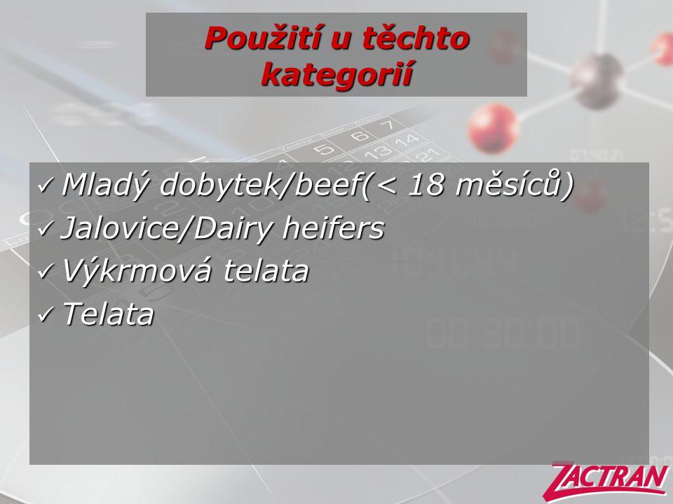 Použití u těchto kategorií  Mladý dobytek/beef(< 18 měsíců)  Jalovice/Dairy heifers  Výkrmová telata  Telata