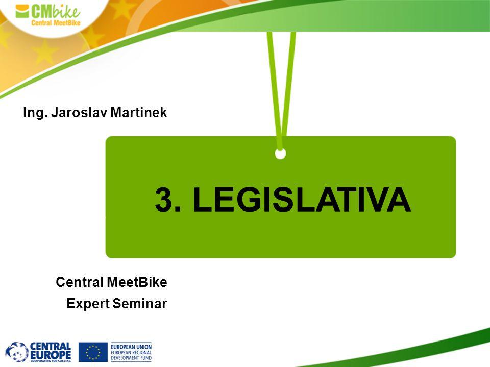 3. LEGISLATIVA Ing. Jaroslav Martinek Central MeetBike Expert Seminar