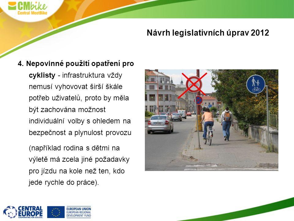 4. Nepovinné použití opatření pro cyklisty - infrastruktura vždy nemusí vyhovovat širší škále potřeb uživatelů, proto by měla být zachována možnost in