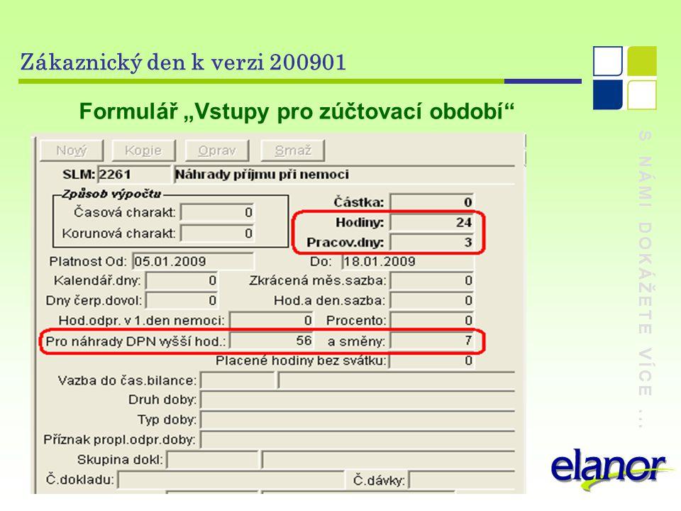 """S NÁMI DOKÁŽETE VÍCE... Zákaznický den k verzi 200901 Formulář """"Vstupy pro zúčtovací období"""