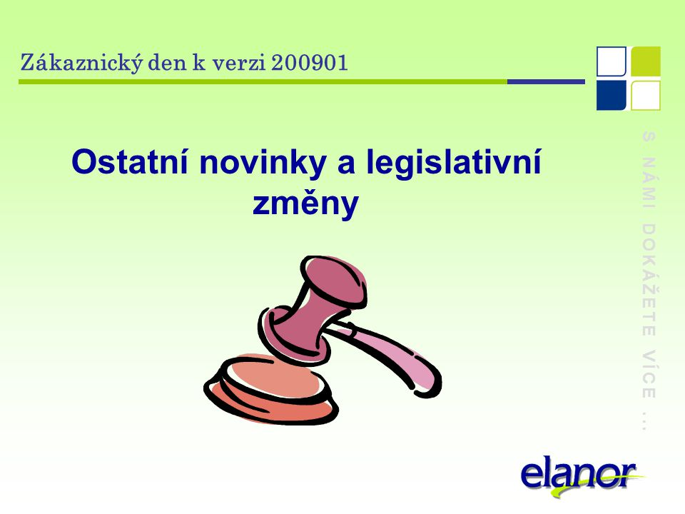 S NÁMI DOKÁŽETE VÍCE... Zákaznický den k verzi 200901 Ostatní novinky a legislativní změny
