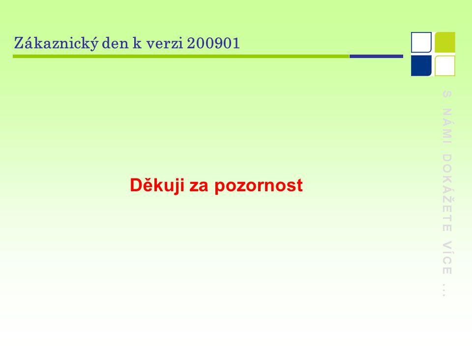 S NÁMI DOKÁŽETE VÍCE... Zákaznický den k verzi 200901 Děkuji za pozornost
