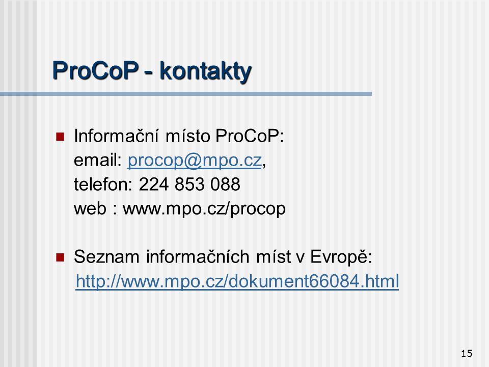 15 ProCoP - kontakty  Informační místo ProCoP: email: procop@mpo.cz,procop@mpo.cz telefon: 224 853 088 web : www.mpo.cz/procop  Seznam informačních míst v Evropě: http://www.mpo.cz/dokument66084.html
