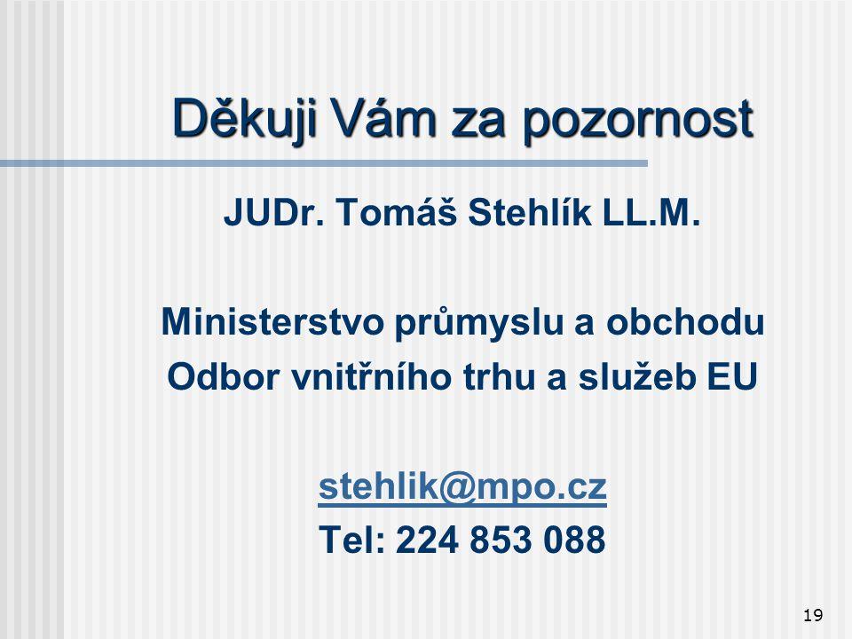 19 Děkuji Vám za pozornost JUDr. Tomáš Stehlík LL.M.