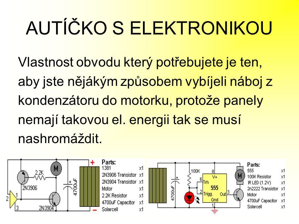 AUTÍČKO S ELEKTRONIKOU Vlastnost obvodu který potřebujete je ten, aby jste nějákým způsobem vybíjeli náboj z kondenzátoru do motorku, protože panely n