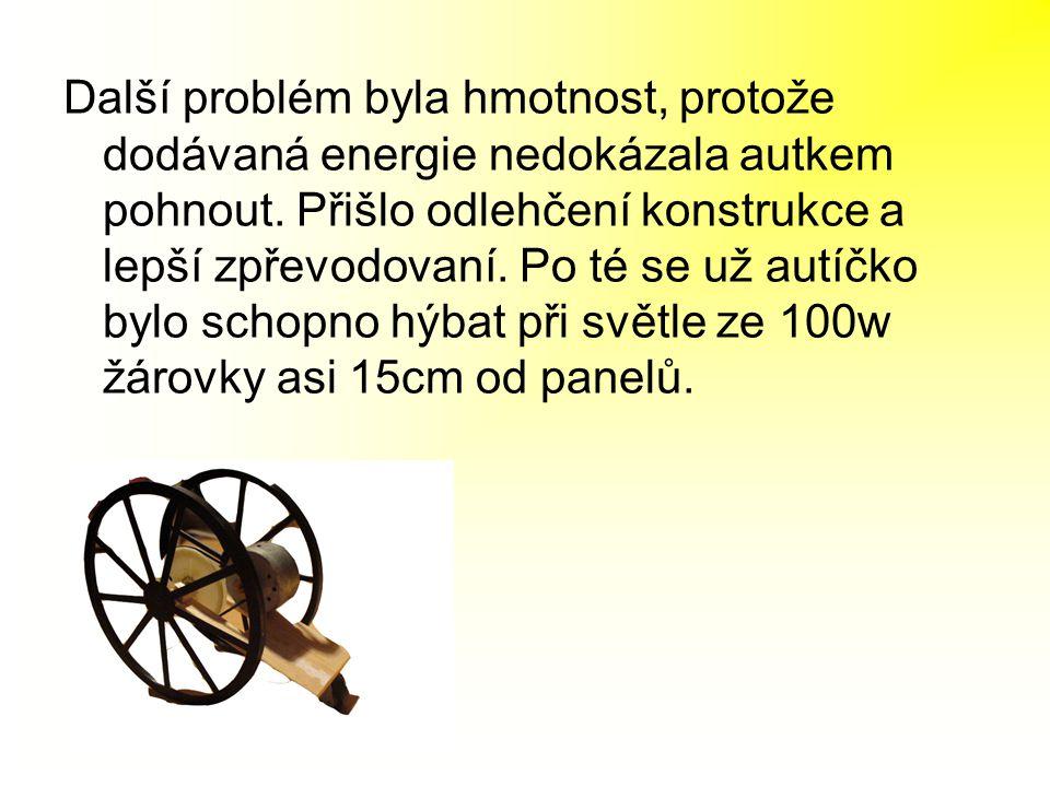 Další problém byla hmotnost, protože dodávaná energie nedokázala autkem pohnout. Přišlo odlehčení konstrukce a lepší zpřevodovaní. Po té se už autíčko