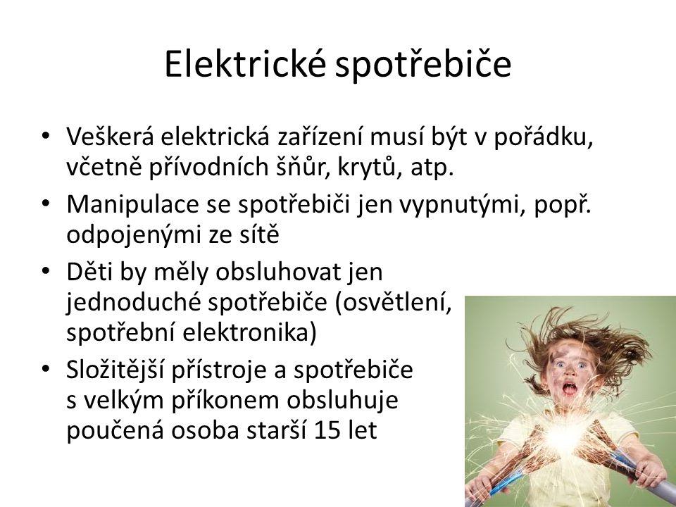 Elektrické spotřebiče • Veškerá elektrická zařízení musí být v pořádku, včetně přívodních šňůr, krytů, atp. • Manipulace se spotřebiči jen vypnutými,