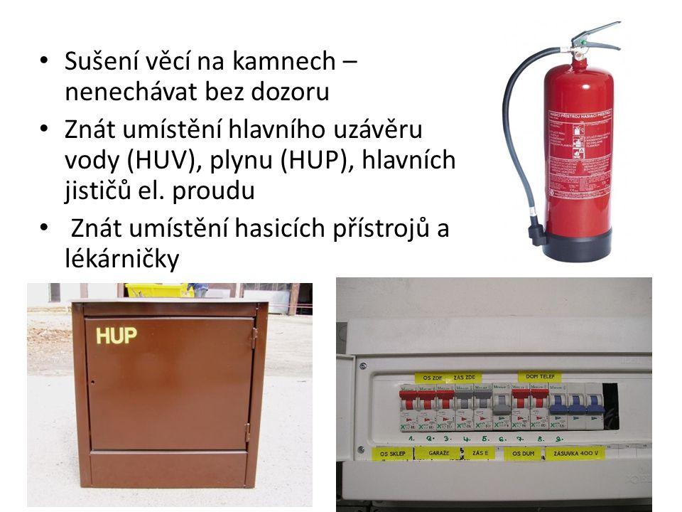 • Sušení věcí na kamnech – nenechávat bez dozoru • Znát umístění hlavního uzávěru vody (HUV), plynu (HUP), hlavních jističů el. proudu • Znát umístění