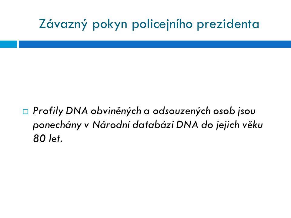 Závazný pokyn policejního prezidenta  Profily DNA obviněných a odsouzených osob jsou ponechány v Národní databázi DNA do jejich věku 80 let.