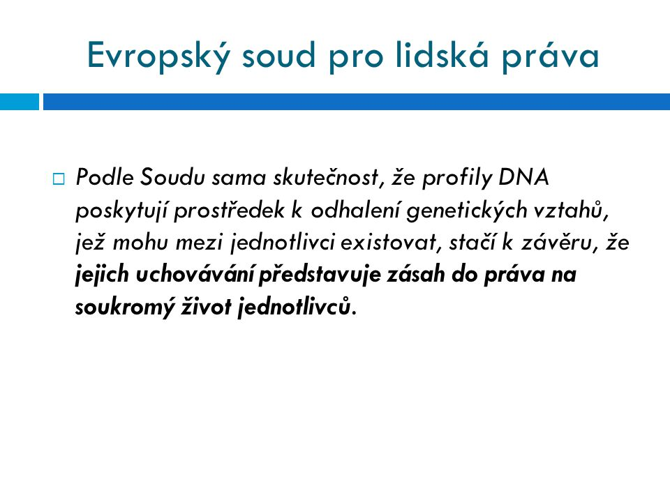 Evropský soud pro lidská práva  Podle Soudu sama skutečnost, že profily DNA poskytují prostředek k odhalení genetických vztahů, jež mohu mezi jednotl