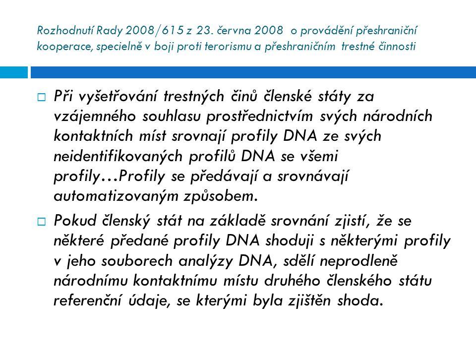 Rozhodnutí Rady 2008/615 z 23. června 2008 o provádění přeshraniční kooperace, specielně v boji proti terorismu a přeshraničním trestné činnosti  Při