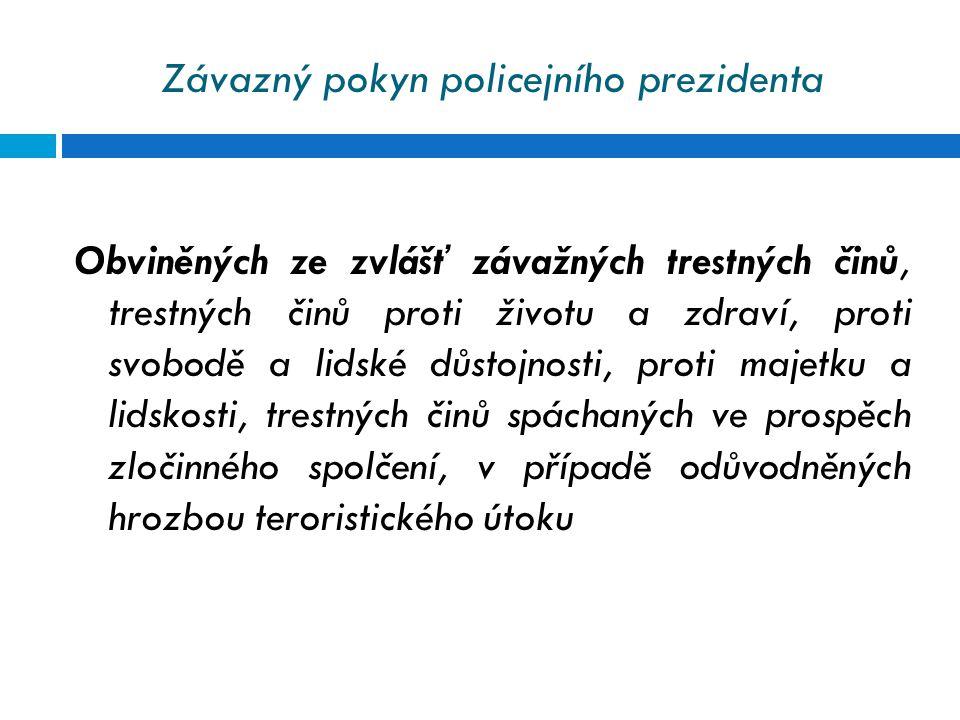 Závazný pokyn policejního prezidenta Obviněných ze zvlášť závažných trestných činů, trestných činů proti životu a zdraví, proti svobodě a lidské důsto