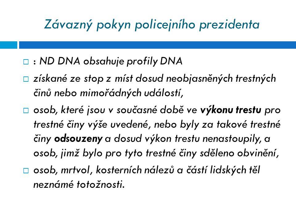 Závazný pokyn policejního prezidenta  : ND DNA obsahuje profily DNA  získané ze stop z míst dosud neobjasněných trestných činů nebo mimořádných udál