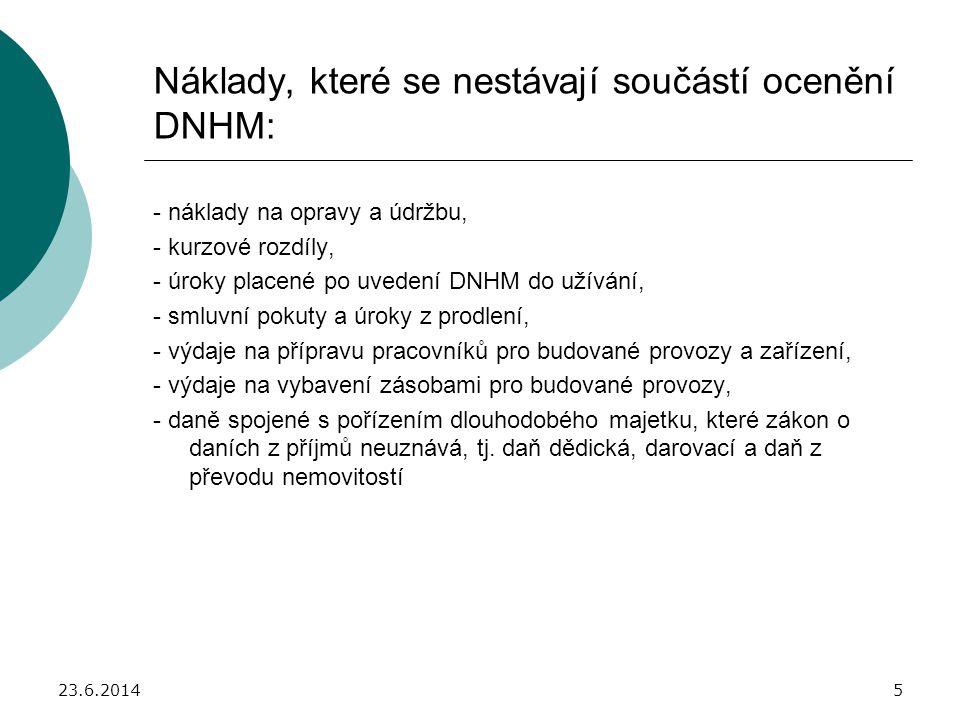23.6.20146 Pořizovací (zůstatková) cena DNHM: - se zvyšuje o výdaje na dokončené technické zhodnocení převzaté do užívání, - se snižuje o přijatou dotaci poskytnutou na pořízení DNHM.