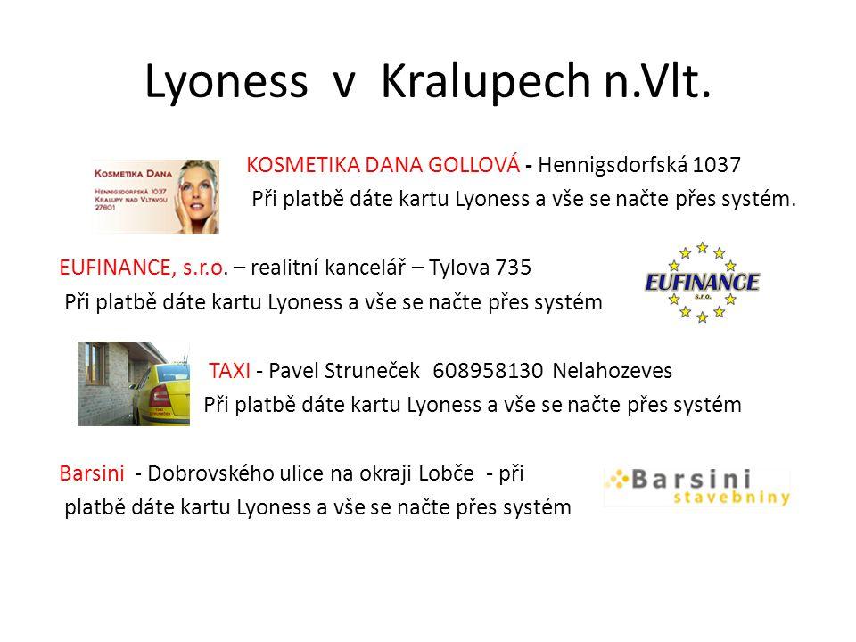 Lyoness v Kralupech n.Vlt. KOSMETIKA DANA GOLLOVÁ - Hennigsdorfská 1037 Při platbě dáte kartu Lyoness a vše se načte přes systém. EUFINANCE, s.r.o. –