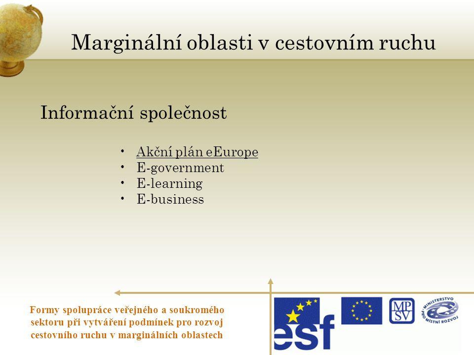 Informační společnost •Akční plán eEurope •E-government •E-learning •E-business Marginální oblasti v cestovním ruchu Formy spolupráce veřejného a souk