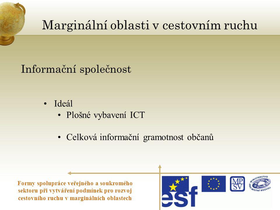 Informační společnost • Ideál • Plošné vybavení ICT • Celková informační gramotnost občanů Marginální oblasti v cestovním ruchu Formy spolupráce veřej