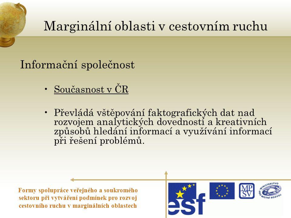 Informační společnost •Současnost v ČR •Převládá vštěpování faktografických dat nad rozvojem analytických dovedností a kreativních způsobů hledání inf