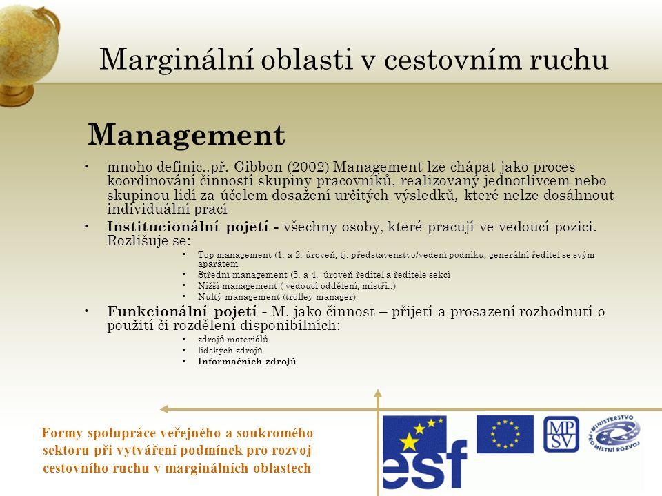 •mnoho definic..př. Gibbon (2002) Management lze chápat jako proces koordinování činností skupiny pracovníků, realizovaný jednotlivcem nebo skupinou l