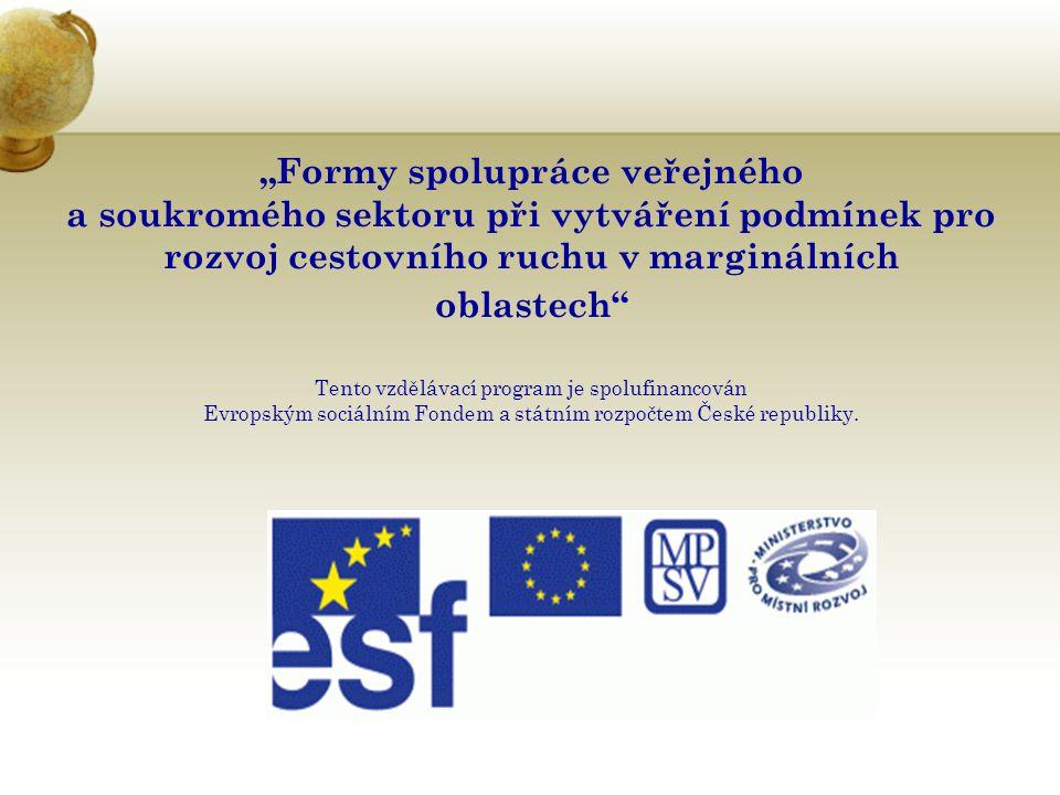 """""""Formy spolupráce veřejného a soukromého sektoru při vytváření podmínek pro rozvoj cestovního ruchu v marginálních oblastech"""" Tento vzdělávací program"""