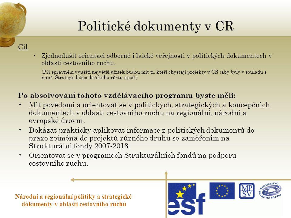 Politické dokumenty v CR Cíl •Zjednodušit orientaci odborné i laické veřejnosti v politických dokumentech v oblasti cestovního ruchu. (Při správném vy
