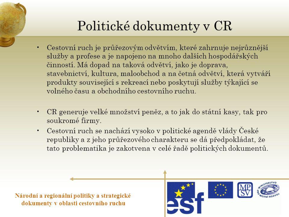 Politické dokumenty v CR •Cestovní ruch je průřezovým odvětvím, které zahrnuje nejrůznější služby a profese a je napojeno na mnoho dalších hospodářský