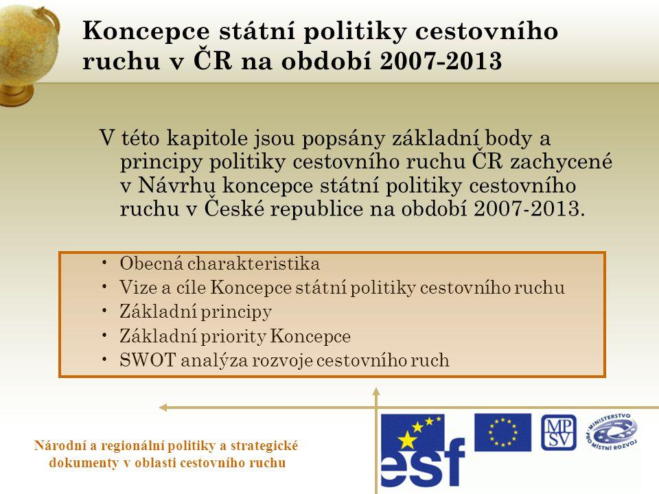 Koncepce státní politiky cestovního ruchu v ČR na období 2007-2013 V této kapitole jsou popsány základní body a principy politiky cestovního ruchu ČR