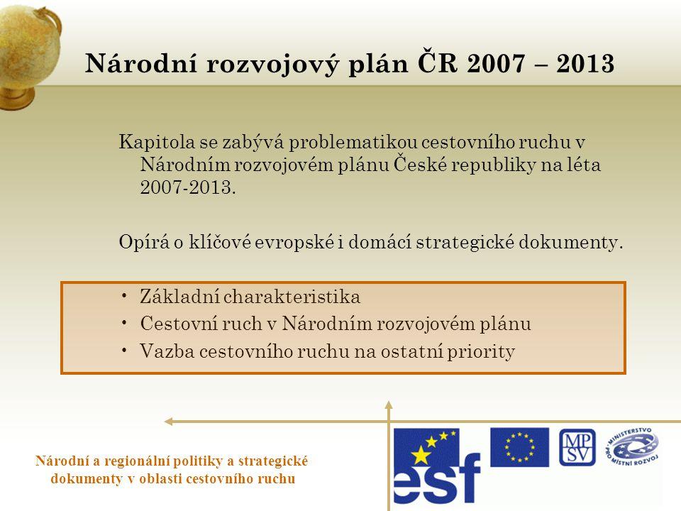 Národní rozvojový plán ČR 2007 – 2013 Národní a regionální politiky a strategické dokumenty v oblasti cestovního ruchu Kapitola se zabývá problematiko