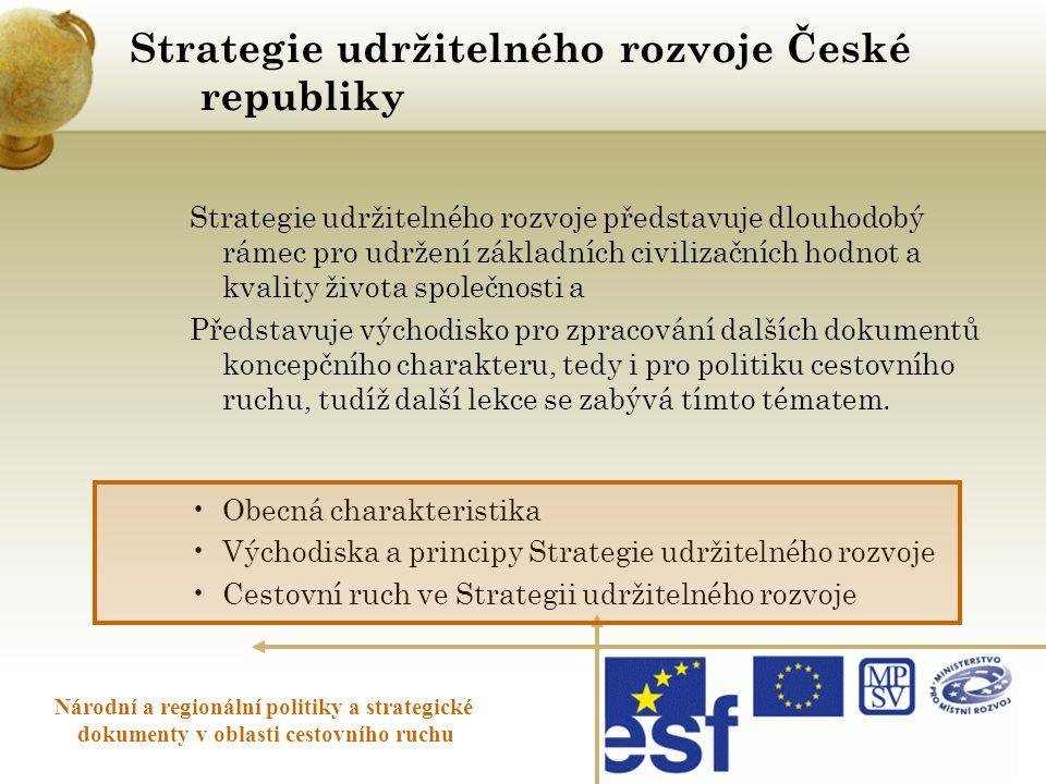 Strategie udržitelného rozvoje České republiky Národní a regionální politiky a strategické dokumenty v oblasti cestovního ruchu Strategie udržitelného