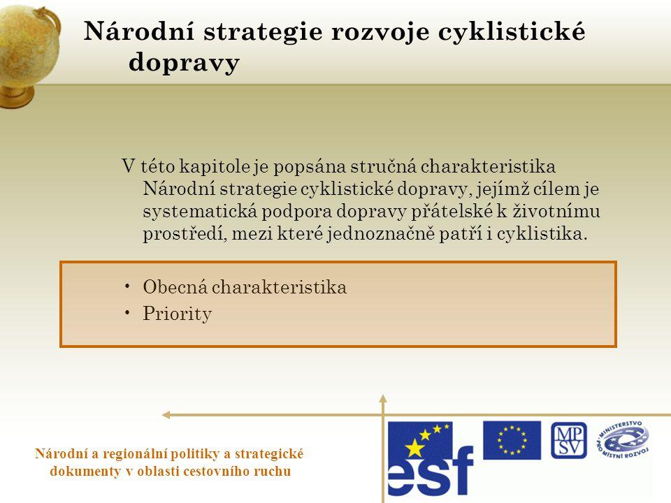 Národní strategie rozvoje cyklistické dopravy Národní a regionální politiky a strategické dokumenty v oblasti cestovního ruchu V této kapitole je pops