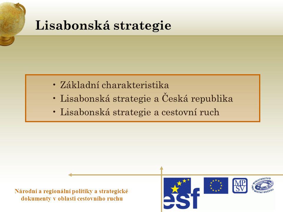 Lisabonská strategie Národní a regionální politiky a strategické dokumenty v oblasti cestovního ruchu •Základní charakteristika •Lisabonská strategie