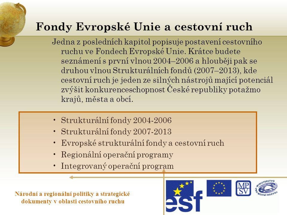 Fondy Evropské Unie a cestovní ruch Národní a regionální politiky a strategické dokumenty v oblasti cestovního ruchu Jedna z posledních kapitol popisu