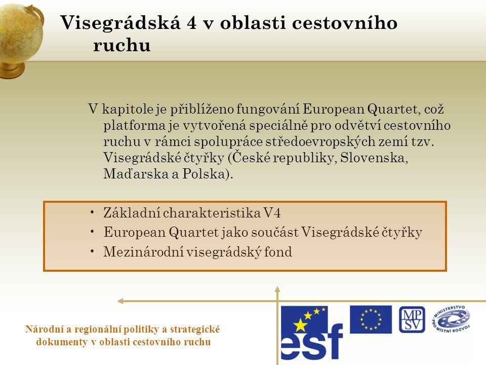 Visegrádská 4 v oblasti cestovního ruchu Národní a regionální politiky a strategické dokumenty v oblasti cestovního ruchu V kapitole je přiblíženo fun
