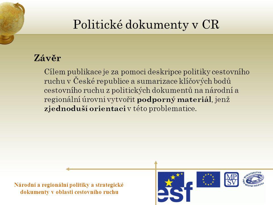 Politické dokumenty v CR Závěr Cílem publikace je za pomoci deskripce politiky cestovního ruchu v České republice a sumarizace klíčových bodů cestovní
