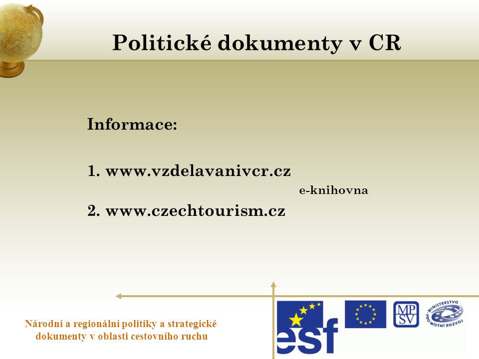 Politické dokumenty v CR Národní a regionální politiky a strategické dokumenty v oblasti cestovního ruchu Informace: 1.www.vzdelavanivcr.cz e-knihovna