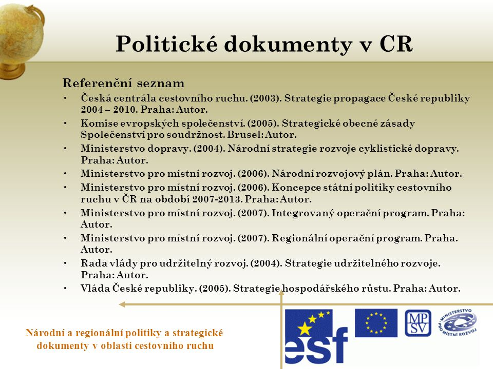 Politické dokumenty v CR Národní a regionální politiky a strategické dokumenty v oblasti cestovního ruchu Referenční seznam • Česká centrála cestovníh