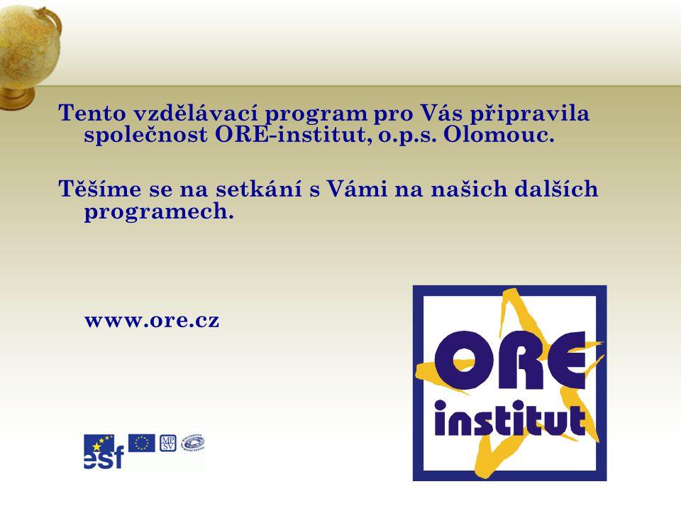 Tento vzdělávací program pro Vás připravila společnost ORE-institut, o.p.s. Olomouc. Těšíme se na setkání s Vámi na našich dalších programech. www.ore