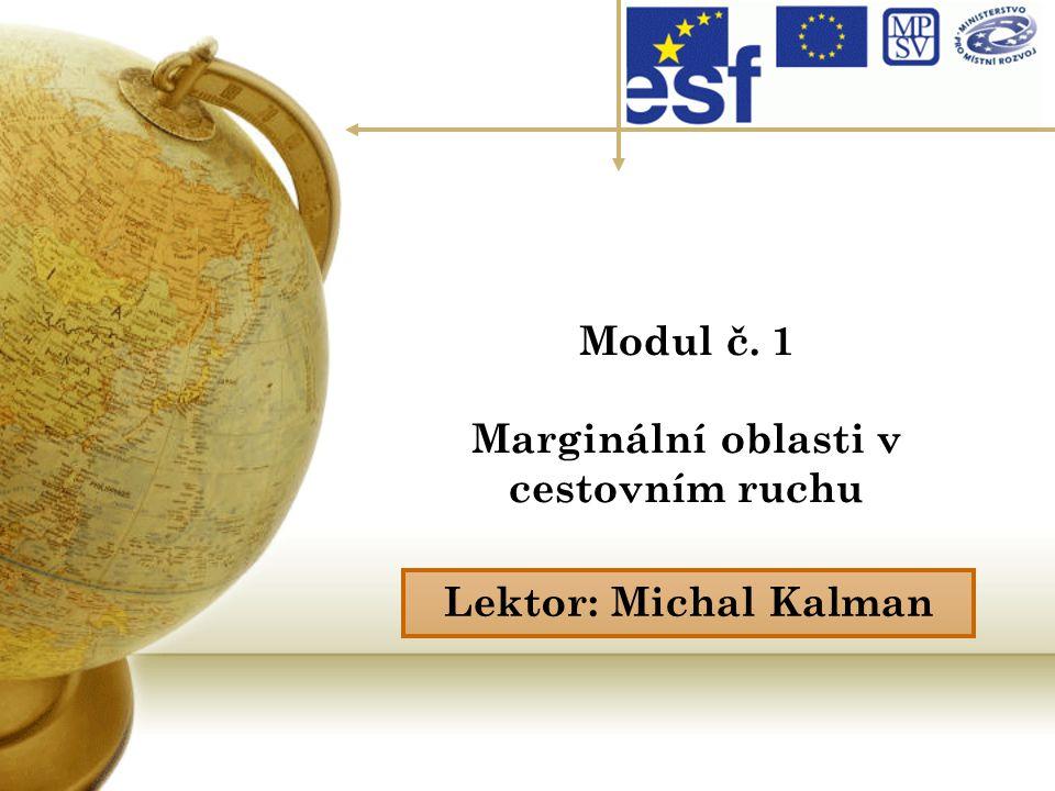 Modul č. 1 Marginální oblasti v cestovním ruchu Lektor: Michal Kalman