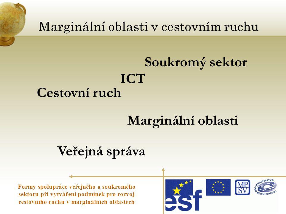 Cestovní ruch ICT Veřejná správa Marginální oblasti v cestovním ruchu Formy spolupráce veřejného a soukromého sektoru při vytváření podmínek pro rozvo