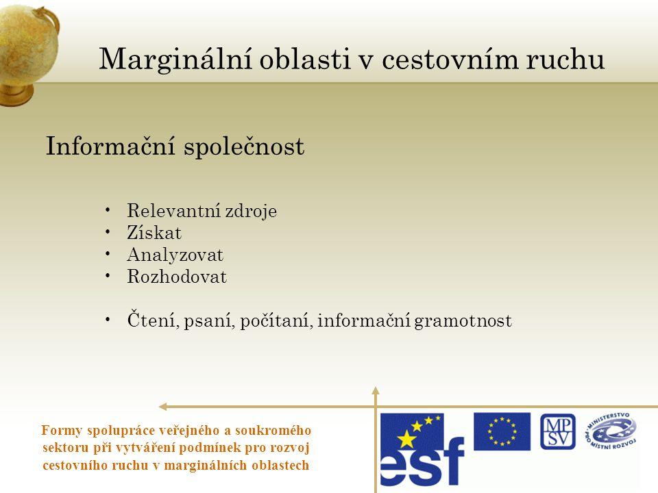 Informační společnost •Relevantní zdroje •Získat •Analyzovat •Rozhodovat •Čtení, psaní, počítaní, informační gramotnost Marginální oblasti v cestovním