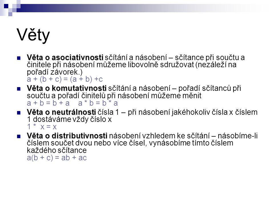 Věty  Věta o asociativnosti  Věta o asociativnosti sčítání a násobení – sčítance při součtu a činitele při násobení můžeme libovolně sdružovat (nezá