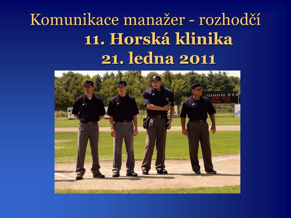 Komunikace manažer - rozhodčí 11. Horská klinika 21. ledna 2011