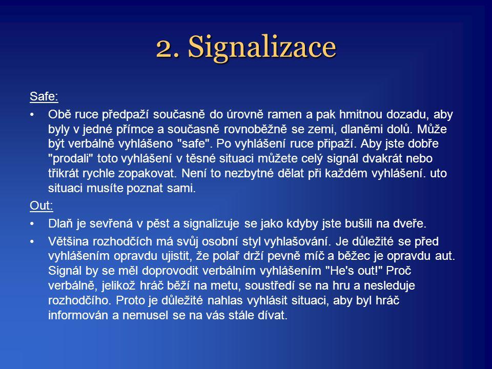 2. Signalizace Safe: •Obě ruce předpaží současně do úrovně ramen a pak hmitnou dozadu, aby byly v jedné přímce a současně rovnoběžně se zemi, dlaněmi