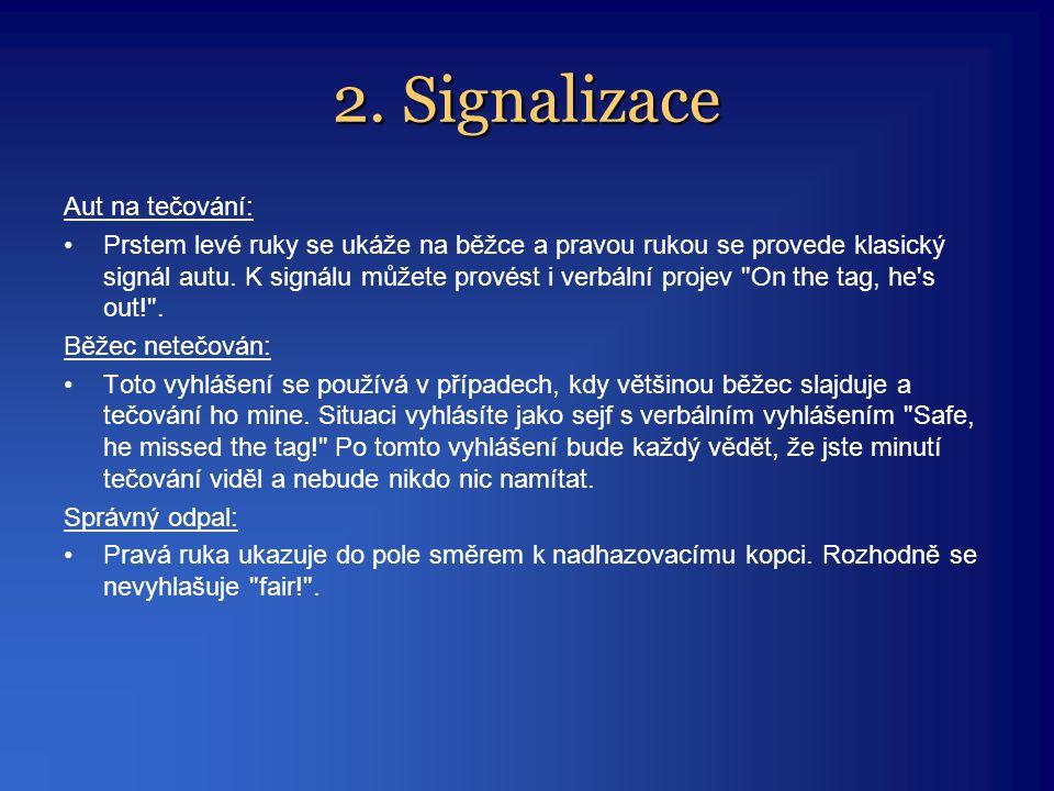 2. Signalizace Aut na tečování: •Prstem levé ruky se ukáže na běžce a pravou rukou se provede klasický signál autu. K signálu můžete provést i verbáln